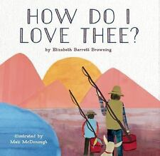 How Do I Love Thee? by Elizabeth Barrett Browning and Elizbath Barrett...