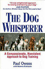 The Dog Whisperer: A Compassionate, Nonviolent Approach to Dog Training by Paul