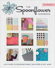The Spoonflower Handbook: A DIY Guide to Designing Fabric, Wallpaper & Gift Wrap