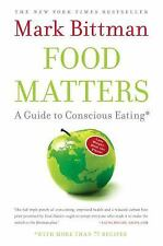 Food Matters: A Guide to Conscious Eating with More Than 75 Recipes Bittman, Ma