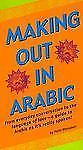 Making Out in Arabic: (Arabic Phrasebook) (Making Out Books) Mansouri Dr., Feth