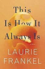 This Is How It Always Is by Laurie Frankel (2017, Hardcover)