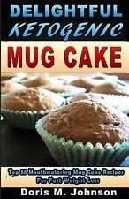 Delightful Ketogenic Mug Cake : Top 35 Mouthwatering Mug Cake Recipes for...