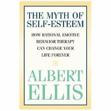 Myth of Self-Esteem : How Rational Emotive Behavior Therapy Can Change Your...