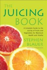 The Juicing Book: A Complete Guide to the Juicing of Fruits and Vegetables for M