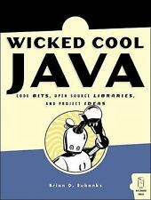 Wicked Cool Java : Code Bits, Open-Source Libraries, and Project Ideas by...