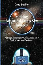 The Patrick Moore Practical Astronomy Ser.: Making Beautiful Deep-Sky Images...
