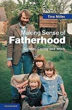 Making Sense of Fatherhood : Gender, Caring and Work by Tina Miller (2010,...
