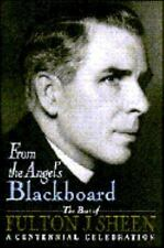 From the Angel's Blackboard: The Best of Fulton J. Sheen : A Centennia-ExLibrary