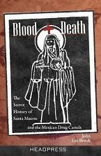 Blood + Death: The Secret History of Santa Muerte and the Mexican Drug Cartels,
