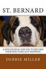 St. Bernard : A Dog Journal for You to Record Your Dog's Life As It Happens!...