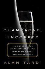 Champagne, Uncorked : The House of Krug and the Timeless Allure of the...