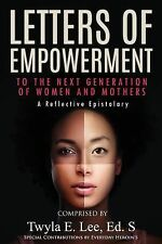 Letters of Empowerment to the Next Generation of Women and Mothers by Twyla...