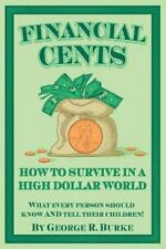 Financial Cents: How to Survive in a High Dollar World : What Every Person...