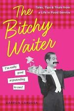 NEW The Bitchy Waiter: Tales, Tips & Trials from a Life in Food Service by Darro