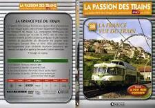 15481 // COLLECTION DVD  LA PASSION DES TRAINS VOL 18 LA FRANCE VUE DU TRAIN