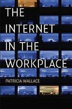 The Internet in the Workplace: How New Technology Is Transforming Work, Wallace,