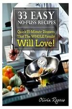 33 Easy No-Fuss Recipes Quick 15-Minute Dinners That Whole Family Will Love! by