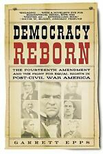 Democracy Reborn : The Fourteenth Amendment and the Fight for Equal Rights in...