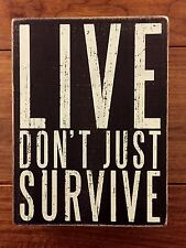 LIVE DON'T JUST SURVIVE wooden box sign 6 x 8 Primitives by Kathy