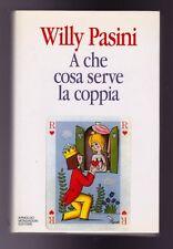 A CHE COSA SERVE LA COPPIA (WILLY PASINI) ARNOLDO MONDADORI EDITORE