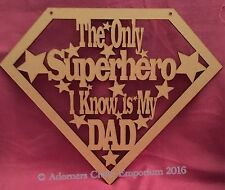 The Only Superhero I Know Is My Dad Plaque Sign 15 X 12.5cm Mdf Craft Shape Wood