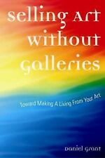 Selling Art Without Galleries: Toward Making a Living from Your Art, Grant, Dani