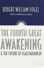 The Fourth Great Awakening and the Future of Egalitarianism, Fogel, Robert Willi