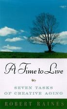 A Time to Live: Seven Tasks of Creative Aging by Raines, Robert, Good Book