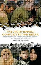The Arab-Israeli Conflict in the Media: Producing Shared Memory and National Ide