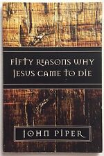 Fifty Reasons Why Jesus Came to Die - John Piper - 1st Paperback Edition 2006