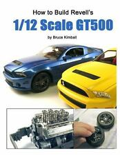 How to Build Revell's 1/12 Scale GT500 by Bruce Kimball (2013, Paperback)