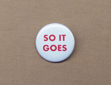 "Kurt Vonnegut Jr ""So It Goes"" Quote Button 1.25"" from Slaughterhouse-Five Billy"