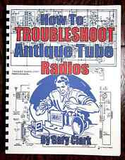 "This all-new book will teach you ""How to TROUBLESHOOT Antique Tube Radios"""