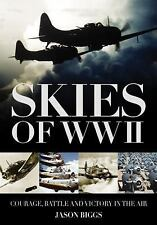 SKIES OF WORLD WAR II Courage, Battle and Victory in the Air by Jason Biggs NEW
