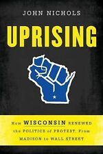 Uprising: How Wisconsin Renewed the Politics of Protest, from Madison to Wall St