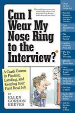 Can I Wear My Nose Ring to the Interview? : A Crash Course in Finding,...