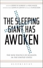 The Sleeping Giant Has Awoken : The New Politics of Religion in the United...