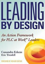 Leading by Design : An Action Framework for PLC at Work Leaders by Cassandra...