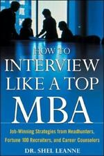 How to Interview Like a Top MBA: Job-Winning Strategies From Headhunters, Fortu