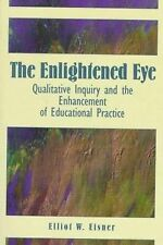 The Enlightened Eye : Qualitative Inquiry and the Enhancement of Educational...
