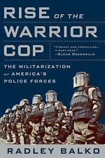 Rise of the Warrior Cop : The Militarization of America's Police Forces by...