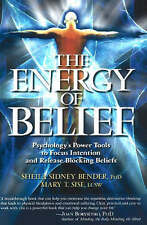 The Energy of Belief: Psychology's Power Tools to Focus Intention and Release Bl