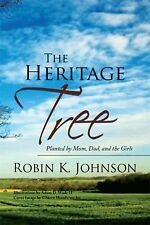 The Heritage Tree : Planted by Mom, Dad, and the Girls by Robin K. Johnson...