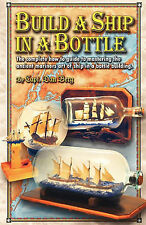 Build a Ship in a Bottle: The Complete How to Guide to Mastering the Ancient...