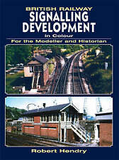 British Railway Signalling Development in Colour for the Modeller and Historian,