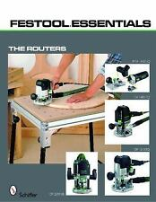 Festool® Essentials : The Routers of 1010 Eq, of 1400 Eq, of 2200 Eb, and Mfk...