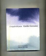 Guido Gozzano # L'ORGOGLIO DEL POETA # Corriere della Sera 2012
