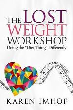 The Lost Weight Workshop : Doing the Diet Thing Differently by Karen Imhof...