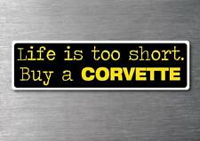 Lifes to short buy a Corvette sticker quality 7yr vinyl water & fade proof c3